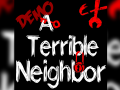 ATerribleNeighbor DEMO