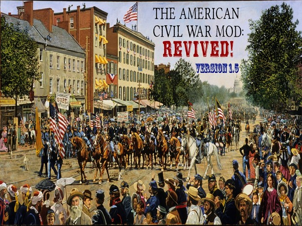 The American Civil War Mod: Revived! Full Release Version 1.5