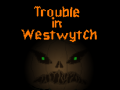 Trouble in Westwytch