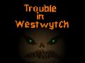 Trouble in Westwytch Version 1.1
