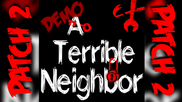 ATerribleNeighbor Demo Patch 2