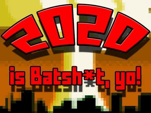 2020 is Batsh*t, yo!