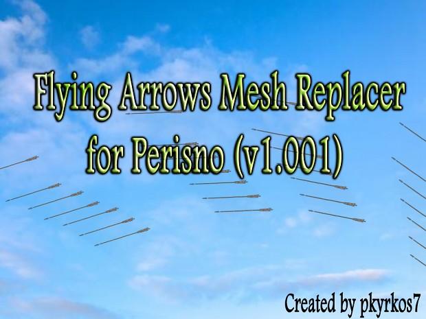 Perisno (v1.001) Flying Arrows Mesh Replacer