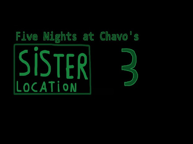 Five Nights at Chavo's 3 - Sister Location