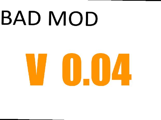 Bad Mod v0.04