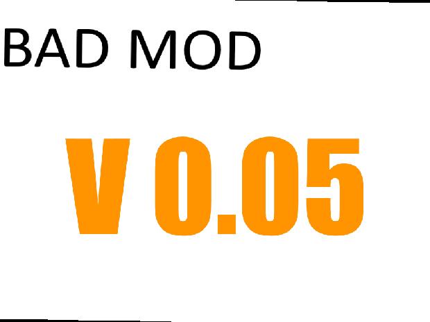 Bad Mod V0.05