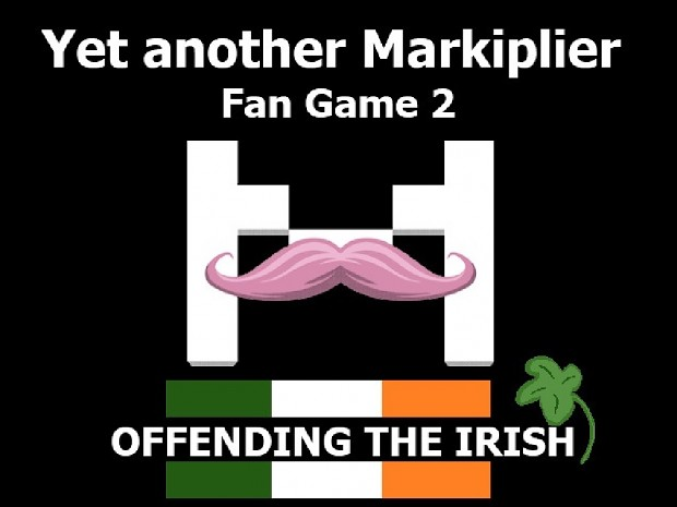 Yet another Markiplier fan game 2: Offending The Irish