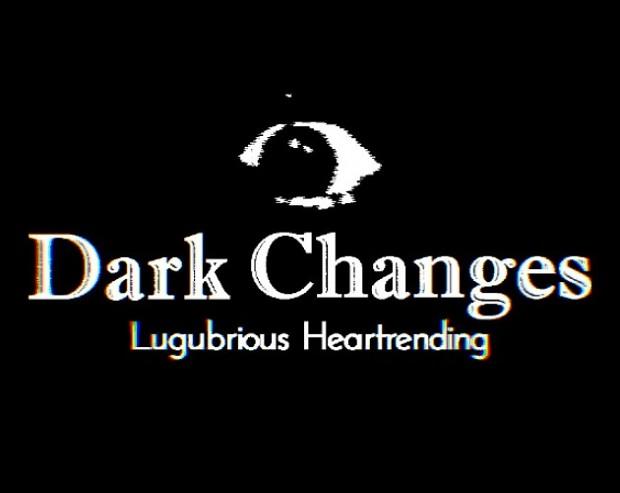 Dark Changes Lugubrious Heartrending V 0.0.90