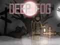 The Deep Fog