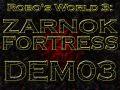 Robo's World 3 Zarnok Fortress DEM03