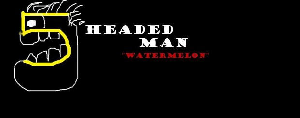 "5 Headed Man ""Watermelon"" Demo V1"