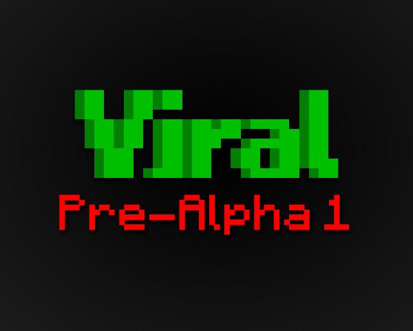 Viral: Pre-Alpha 1
