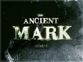 The Ancient Mark - Episode 1