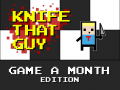 Knife That Guy: Game a Month Edition