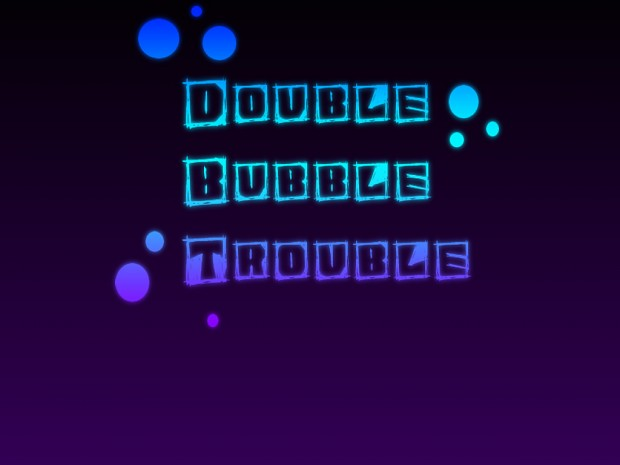 Double Bubble Trouble! - Pre-Alpha