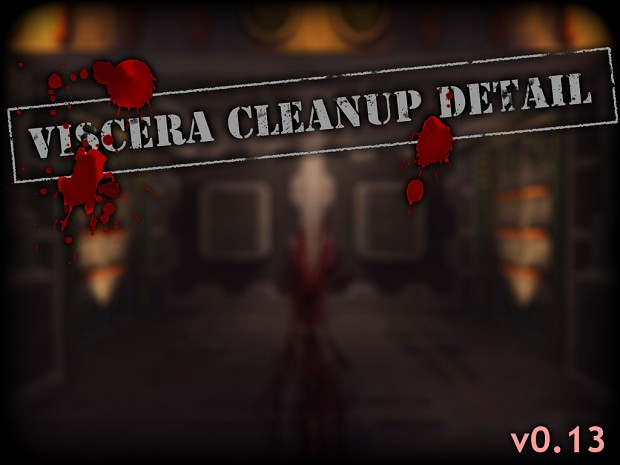 Viscera Cleanup Detail - Alpha v0.13