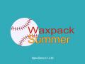 Waxpack Summer Alpha Demo 0.1.2.49