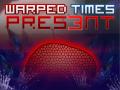Warped Times: Pres3nt [1.1]