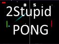 2Stupid PONG v2.0