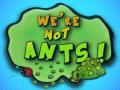 We're not ants