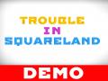Trouble In Squareland - Demo