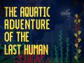 The Aquatic Adventure of the Last Human Alpha-Demo