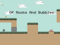 Of Rocks And Bubbles - release 1.0.0