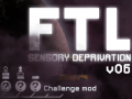 FTL Sensory Deprivation v06