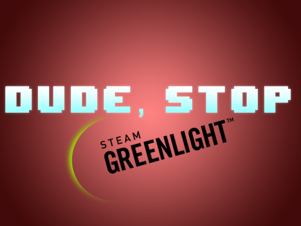 Dude, Stop - Greenlight Demo