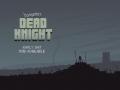 Dead Knight V0.1