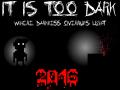 It is Too Dark | Full Version