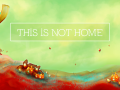 This is not Home