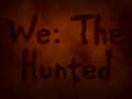 We: The Hunted