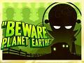 """Beware Planet Earth!"""