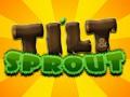 Tilt & Sprout