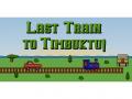 Last Train to Timbuktu!