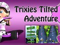 Trixies Tilted Adventure