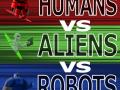 Humans vs Aliens vs Robots