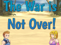 The War is Not Over