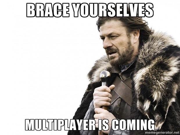 Multiplayer is Coming
