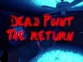 Dead Point: The Ruturn