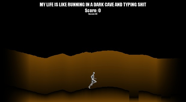 My life is like running in a dark cave and typing