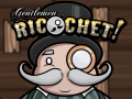 Gentlemen... Ricochet!