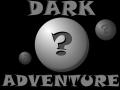 Dark adventure