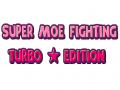 SUPER MOE FIGHTING: TURBO ★ EDITION