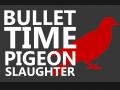 Bullet Time Pigeon Slaughter
