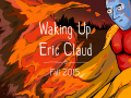 Waking Up Eric Claud