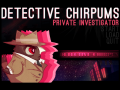 Detective Chirpums: Private Investigator