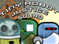 Tiny Robot Justice Squad