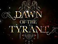 Dawn of the Tyrant